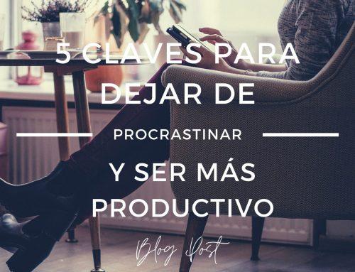 5 claves para dejar de procrastinar y ser más productivo