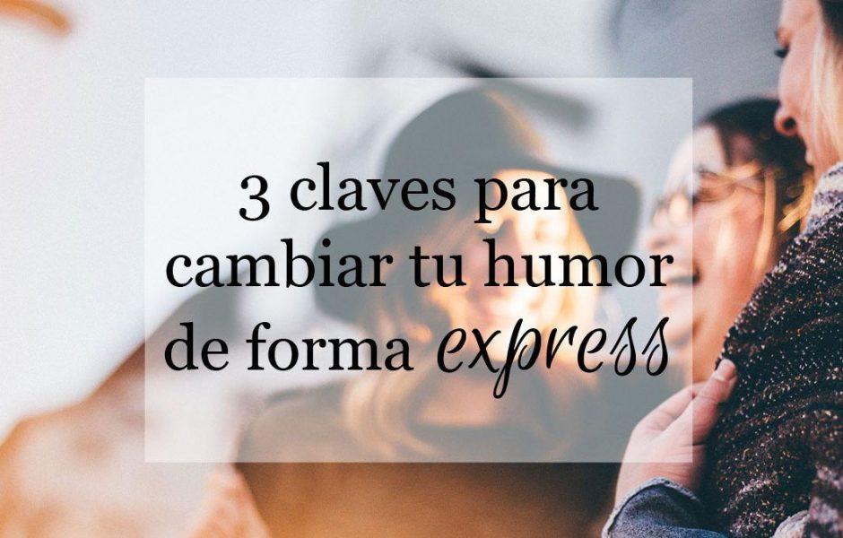 3-claves-para-cambiar-tu-humor-de-forma-expres-noemi-aguilera